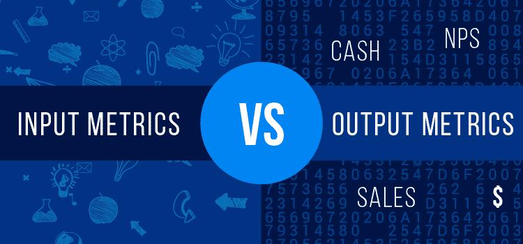 metrics, input metrics, output metrics